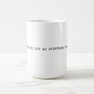 15 oz. Hold on, let me overthink this Coffee Mug