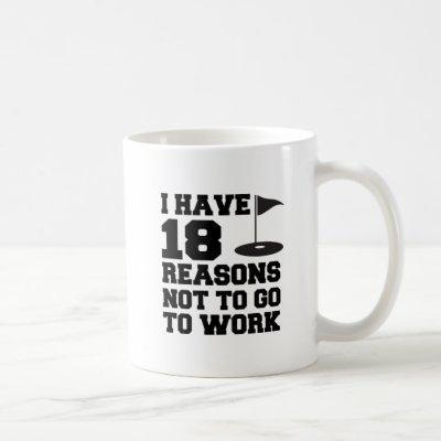 18 Reasons Not To Go To Work Golf Mug
