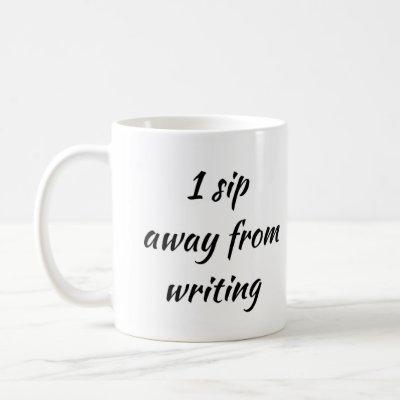 1 Sip Away From Writing Coffee Mug