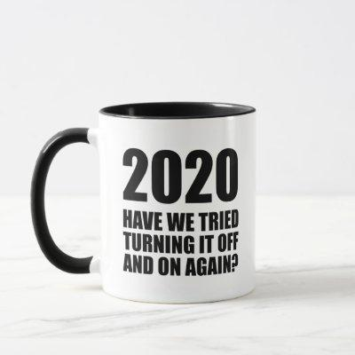 2020 - Have We Tried Turning It Off And On Again? Mug