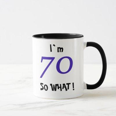 70th Birthday Funny Gift 70 So what Quote Mug