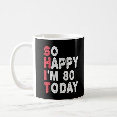 80th Birthday So Happy I'm 80 Today Funny Gift Coffee Mug