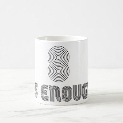 8 Is Enough Mug