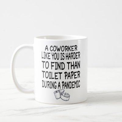 A Coworker like you is harder to find than toilet Coffee Mug