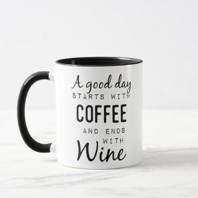 A Good Day Starts With Coffee And Ends With Wine Mug