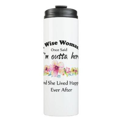 """A Wise Woman Once Said """"I'm outta here ..."""" Thermal Tumbler"""