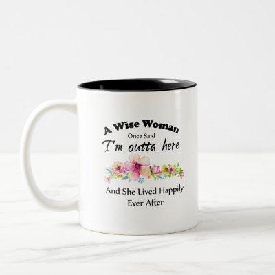 "A Wise Woman Once Said ""I'm outta here ..."" Two-Tone Coffee Mug"
