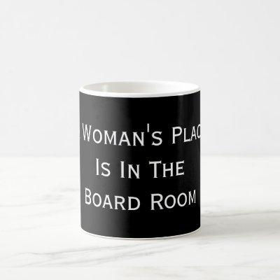 A Woman's Place Is In The Board Room Coffee Mug