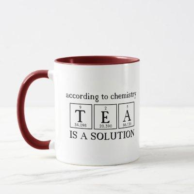 According To Chemistry Tea is a Solution Science Mug