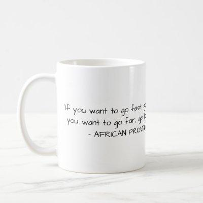 African Proverb Mug - If you want to go fast