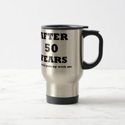 After 50 Years She Still Puts Up With Me Travel Mug