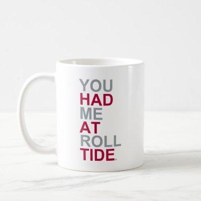 Alabama You Had Me At Roll Tide Coffee Mug