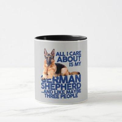 ALL I CARE ABOUT IS MY GERMAN SHEPHERD MUG