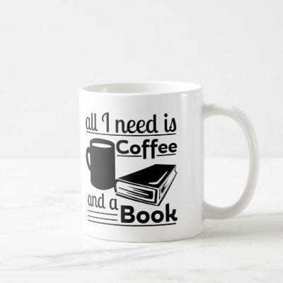 All I need is Coffee and a Book Coffee Mug