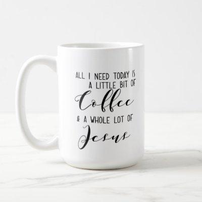 All I need today: Coffee and Jesus Coffee Mug