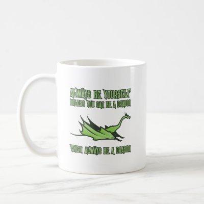 Always Be A Dragon Coffee Mug