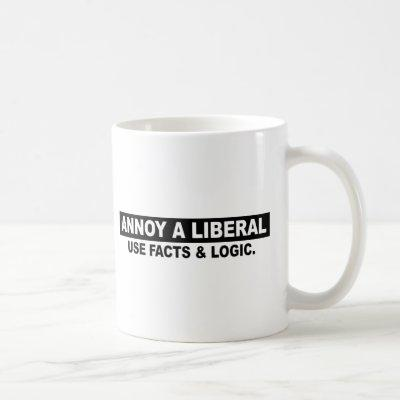 ANNOY A LIBERAL- USE FACTS AND LOGIC COFFEE MUG