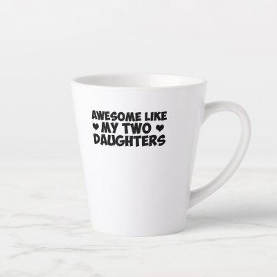 Awesome Like My Two Daughter Parent Gifts Shirt Latte Mug