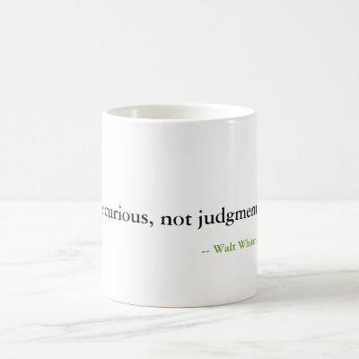 Be curious, not judgmental. coffee mug