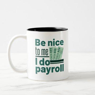 Be Nice to Me I Do Payroll Two-Tone Coffee Mug