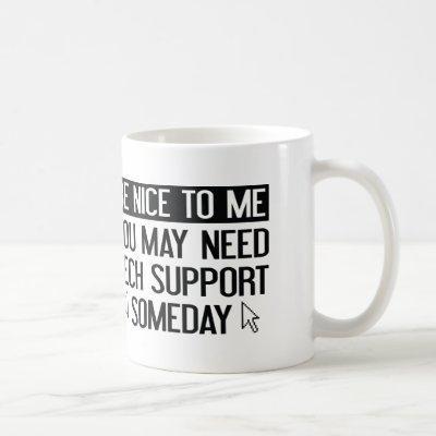 Be Nice To Me. You May Need Tech Support Someday. Coffee Mug