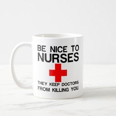BE NICE TO NURSES COFFEE MUG