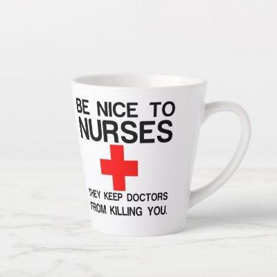 BE NICE TO NURSES THEY KEEP DOCTORS LATTE MUG