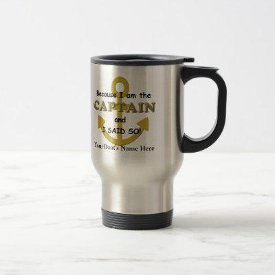 Because I am the Captain and I said so Travel Mug