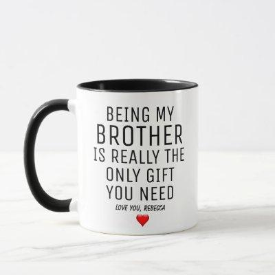 Being My Brother Is Really The Only Gift You Need. Mug