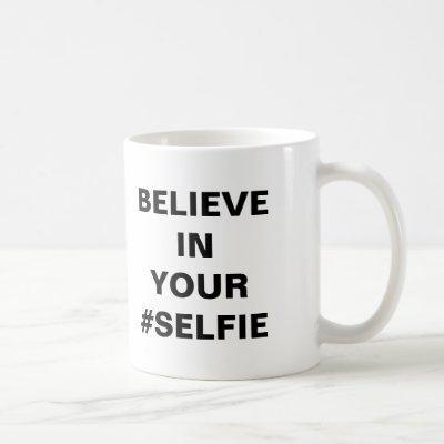 Believe In Your #Selfie Funny Coffee Mug
