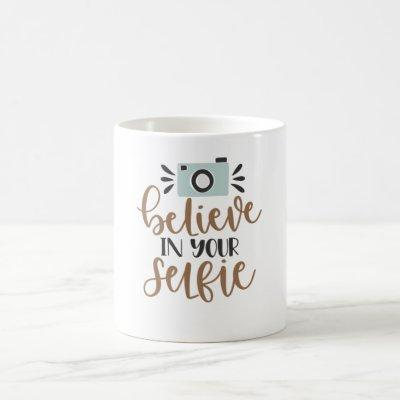 Believe In Your Selfie Photo Confident Pictures Coffee Mug