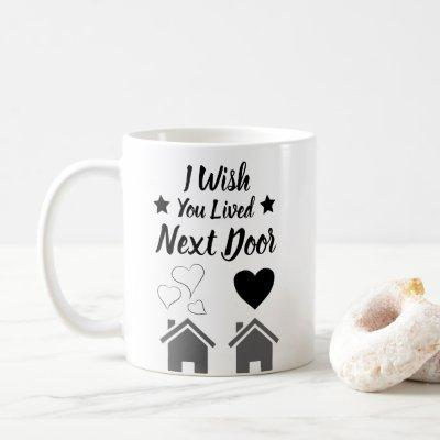 Best Friend 'I Wish You Lived Next Door Coffee Mug
