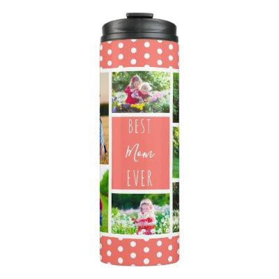 Best Mom Ever Photo Collage Coral and White Thermal Tumbler