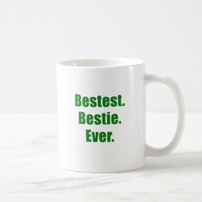 Bestest Bestie Ever Coffee Mug