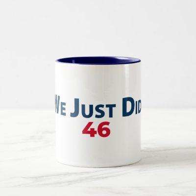 "Biden Victory Coffee Mug ""We Just Did. 46"""