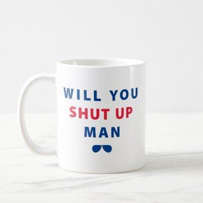 Biden Will You Shut Up Man Coffee Mug