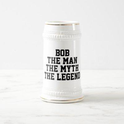 Bob: Man, Myth, Legend, black Text Beer Stein