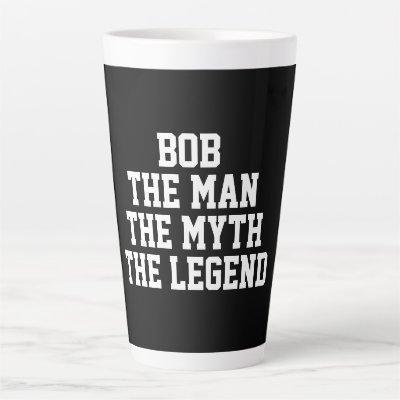 Bob: Man, Myth, Legend Latte Mug