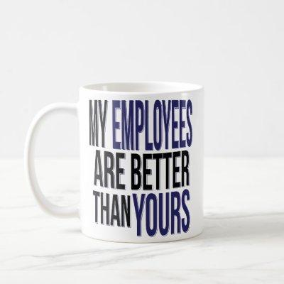 Boss Day Funny My Employees Better Than Yours Mug