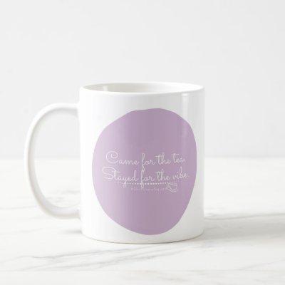 Came for the tea coffee mug