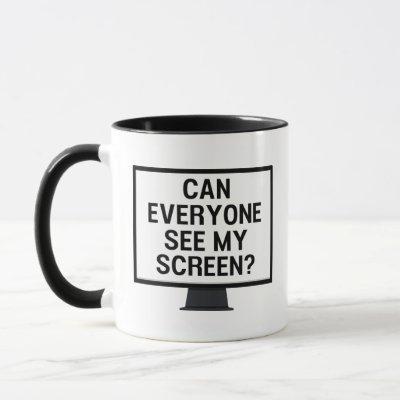 Can everyone see my screen? funny virtual meeting mug