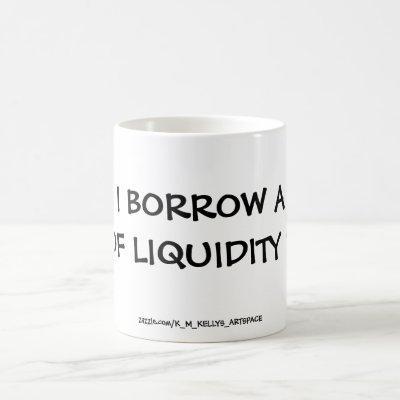 CAN I BORROW A CUP OF LIQUIDITY ?