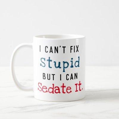 Can't Fix Stupid Can Sedate It Coffee Mug