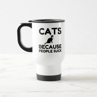 Cats Because People Suck Travel Mug