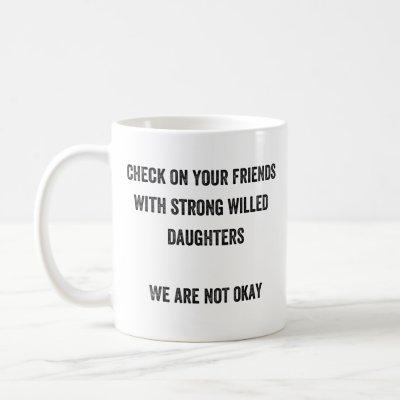 Check On Your Friends With Strong Willed Daughters Coffee Mug