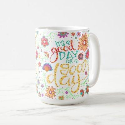 "Cheerful ""Is a Good Day for a Good Day"" Coffee Mug"