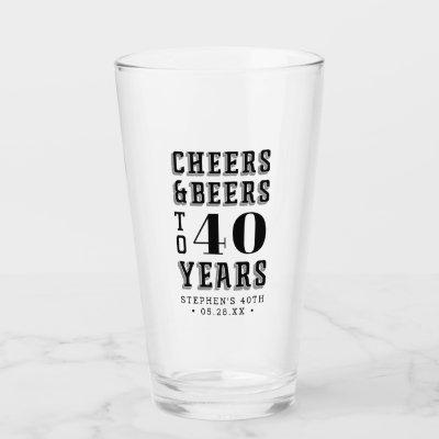 Cheers & Beers to 40 Years Any Milestone Birthday Glass