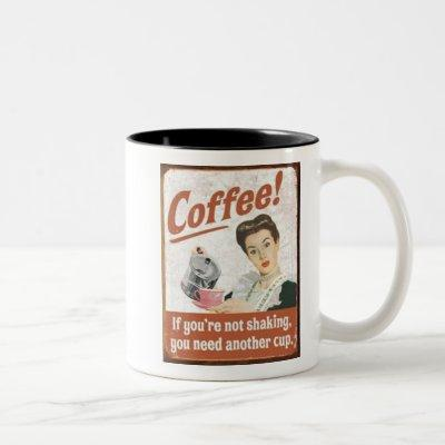 Coffee If you're not shaking you need another cup