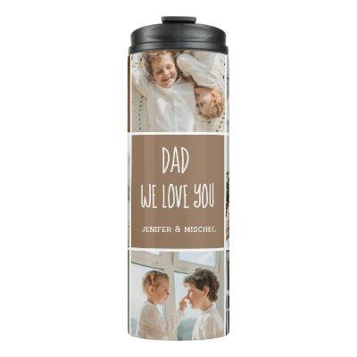 Collage Photo Dad We Love You Happy Fathers Day Thermal Tumbler