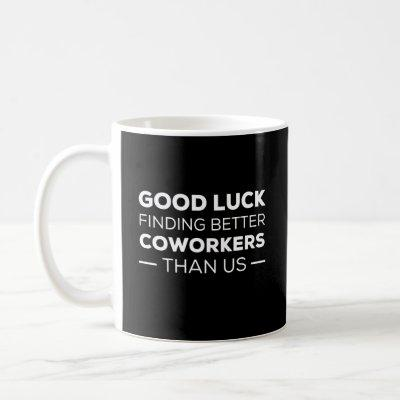 Coworker Leaving Farewell Good Luck Finding Better Coffee Mug